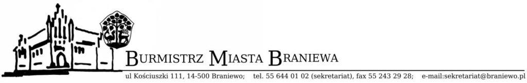 nagłówek pisma: Burmistrz Miasta Braniewa, ul. Kościuszki 111, 14-500 Braniewo, tel. 556440102 (sekretariat), e-mail: sekretariat@braniewo.pl