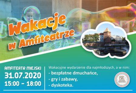 Wakacje w Amfiteatrze Wakacyjne wydarzenie dla najmłodszych: -bezpłatne dmuchańce, -gry i zabawy, -dyskoteka. Amfiteatr miejski 31.07.2020 r. 15:00 - 18:00